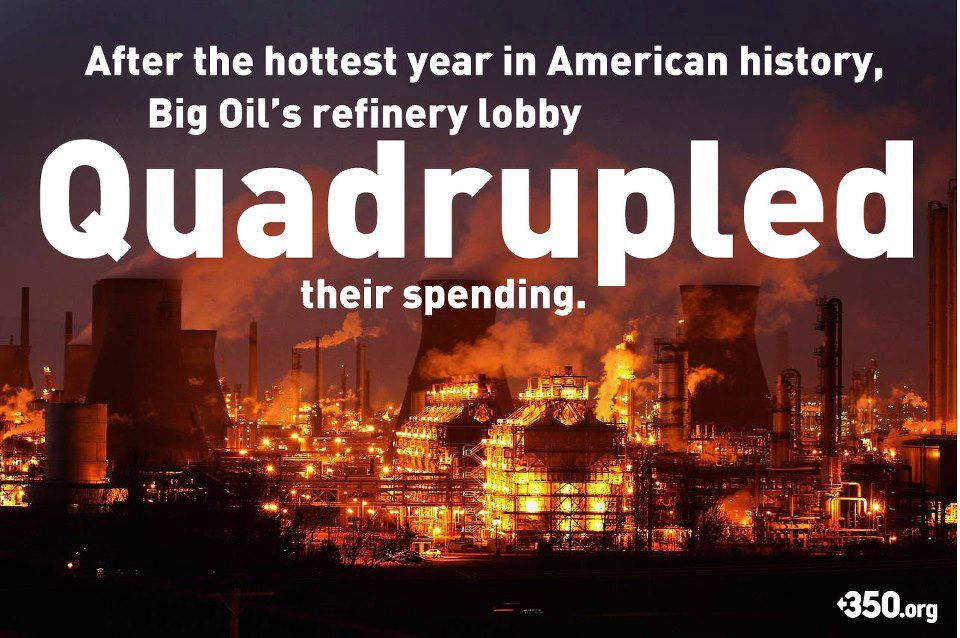 """After the hottest year in American history, Big Oil's refinery lobby QUADRUPLED their spending."""